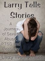 Cover for 'Larry Tells Stories: A Journey of Sexual Abuse, PTSD and Recovery'