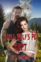 Eva Gordon - Alpha Wolf's Pet, Kept, Book 2