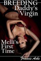 Francis Ashe - Breeding Daddy's Virgin - Melli's First Time (taboo breeding sex)
