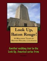 Cover for 'Look Up, Baton Rouge! A Walking Tour of Baton Rouge, Louisiana'