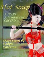 Cover for 'Hot Soup- A WuXia Adventure in Old China'