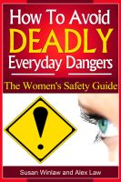 Cover for 'How To Avoid Deadly Everyday Dangers: The Women's Safety GuideTips To Avoid Death And Disfigurement'