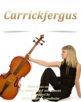 Cover for 'Carrickfergus Pure sheet music for piano and F instrument arranged by Lars Christian Lundholm'