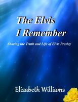 Cover for 'The Elvis I Remember- Sharing the Truth and Life of Elvis Presley (4th expanded edition)'