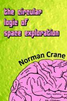 Norman Crane - The Circular Logic of Space Exploration