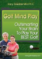 Cover for 'Golf Mind Play: Outsmarting your brain to play your best golf'