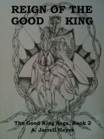 Cover for 'Reign of the Good King (The Good King Saga, Book 2)'