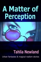 Cover for 'A Matter of Perception (Urban fantasy, metaphysical & magical realism stories)'