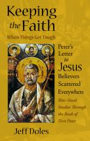 Cover for 'Keeping the Faith When Things Get Tough: Peter's Letter to Jesus Believers Scattered Everywhere'