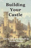 Cover for 'Building Your Castle: Get to Know Yourself in Seven Weeks'