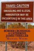 Cover for 'Border Crossings:  A Catherine James Thriller'