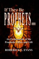 Cover for 'If They Be Prophets: An Examination of the Prophetic Office and Gift'
