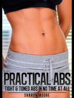Cover for 'Practical Abs: Tight & Toned Abs In No Time At All'