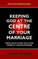 Cover for 'Keeping God At The Centre Of Your Marriage – Simple Ways To Keep God At The Centre Of Your Relationship'