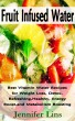 Fruit Infused Water: Best Vitamin Water Recipes for Weight Loss, Detox, Refreshing, Healthy, Energy Boost, and Metabolism Boosting by Jennifer Lins