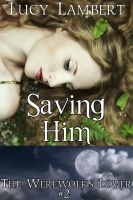Cover for 'Saving Him: The Werewolf's Lover #2 (Supernatural Erotic Romance)'