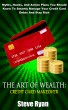 The Art Of Wealth: Credit Card Makeover: Myths, Hacks, And Action Plans You Should Know To Smartly Manage Your Credit Card Debts And Stay Rich by Steve Ryan