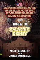 Cover for 'America's Galactic Foreign Legion - Book 16: Galactic Disney'