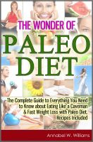 Cover for 'The Wonder of Paleo Diet: The Complete Guide to Everything You Need to Know about Eating Like a Caveman & Fast Weight Loss with Paleo Diet, Recipes Included'