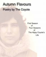 Cover for 'Autumn Flavours - First Season of Four Seasons of The Hippy Coyote's Life'