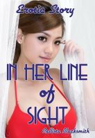 Cover for 'In Her Line Of Sight: Erotic Story'