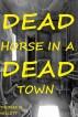Dead Horse in a Dead Town by Thomas M. Willett