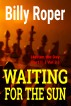 Waiting For The Sun: Hasten The Day II by Billy Roper, Jr