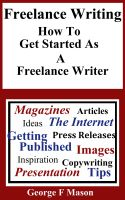 Cover for 'Freelance Writing: How To Get Started As A Freelance Writer'