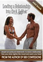 Cover for 'Leading a Relationship into the Light - simple but profound statements to renew relationships, free your mind, lighten the mood & warm your heart'