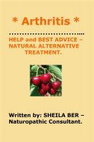 Cover for '* ARTHRITIS *  HELP and BEST ADVICE : NATURAL ALTERNATIVE TREATMENT.  Written by SHEILA BER.'