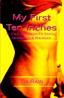 Cover for 'My First Ten Inches: A Tale of Virginity Taken, Devoured and Ravaged'