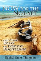Cover for 'Now for the Not-Yet: And Other Essays on Everyday Discipleship'
