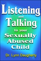 Cover for 'Listening and Talking to Your Sexually Abused Child: A Brief Beginning Guide for Parents of Children Victimized by Child Molestation, Rape, or Incest'