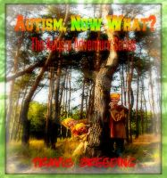 Cover for 'Autism, Now What? The Autism Adventure Series'