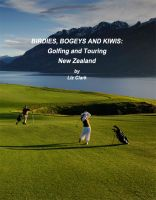 Cover for 'Birdies, Bogies and Kiwis:  Golfing and Touring New Zealand'