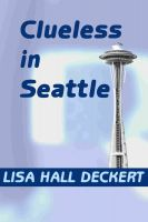 Cover for 'Clueless in Seattle: A Tiny Mystery You Can Solve'