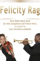Cover for 'Felicity Rag Pure Sheet Music Duet for Alto Saxophone and French Horn, Arranged by Lars Christian Lundholm'