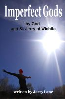 Cover for 'Imperfect Gods by God and St. Jerry of Wichita'