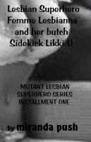 Cover for 'Lesbian Superhero Femme LESBIANNA and her butch sidekick LIKKI U'
