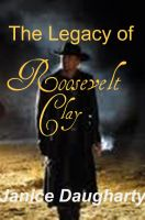 Cover for 'The Legacy of Roosevelt Clay'
