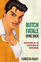 Cover for 'Butch Fatale, Dyke Dick - Double D Double Cross'