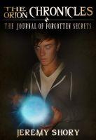 Cover for 'The Orion Chronicles: The Journal of Forgotten Secrets'
