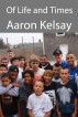 Of Life and Times by Aaron Kelsay