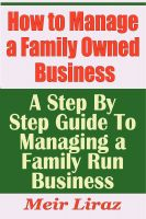 Cover for 'How to Manage a Family Owned Business - A Step By Step Guide To Managing a Family Run Business'