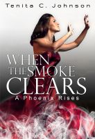 Cover for 'When the Smoke Clears: A Phoenix Rises'