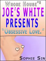 "Cover for 'Whorehouse #2: Joe's White Presents ""Obsessive Love."" [Erotic Content]'"
