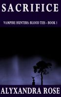 Cover for 'Sacrifice (Vampire Hunters: Blood Ties - Book 1)'