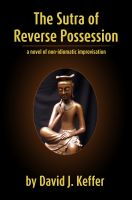 Cover for 'The Sutra of Reverse Possession:  A Novel of Non-Idiomatic Improvisation'