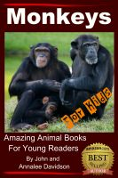 Cover for 'Monkeys – For Kids – Amazing Animal Books for Young Readers'