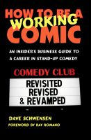 Cover for 'How To Be A Working Comic: An Insider's Business Guide To A Career In Stand-Up Comedy - Revisited, Revised & Revamped'